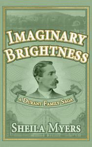 Imaginary Brightness: a Durant Family Saga