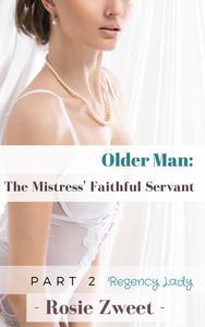 Older Man (Part 2): The Mistress' Faithful Servant