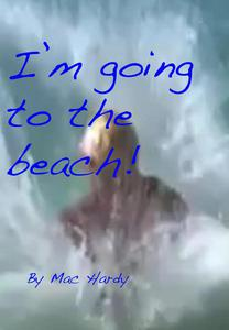 I'm Going to the Beach!