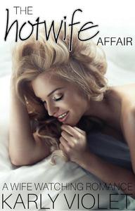 The Hotwife Affair - A Wife Watching Romance