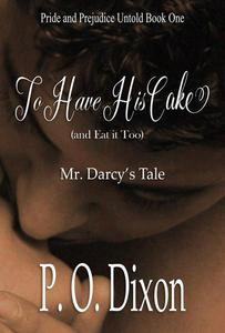 To Have His Cake (and Eat it Too): Mr. Darcy's Tale Continues
