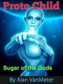 Proto Child : Sugar of the Gods