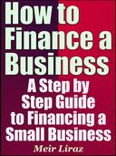 How to Finance a Business: A Step by Step Guide to Financing a Small Business