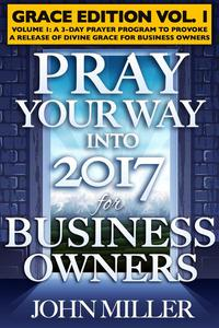 Pray Your Way Into 2017 for Business Owners (Grace Edition) Volume 1