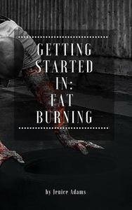 Getting Started in: Fat Burning