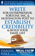 Write for Entrepreneur, Fortune, Inc, & Huffington Post to Establish Credibility & Build Your Email List