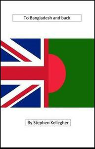 To Bangladesh And Back