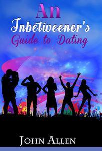 An Inbetweener's Guide to Dating