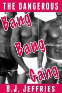 The Dangerous BANG BANG GANG (Gangbang, Bisexual, Interracial MMMF Foursome, Cheating Group Sex Erotica)