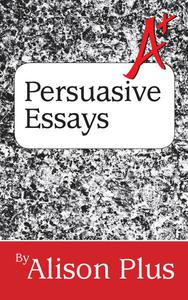 A+ Guide to Persuasive Essays