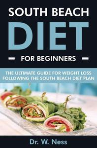 South Beach Diet for Beginners: The Ultimate Guide for Weight Loss Following the South Beach Diet Plan