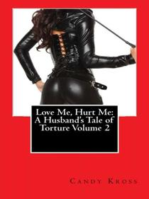 Love Me, Hurt Me: A Husband's Tale of Torture Volume 2