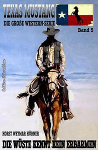 Texas Mustang #5: Die Wüste kennt kein Erbarmen