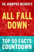 All Fall Down by Jennifer Weiner  - Top 50 Facts Countdown