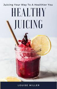 Healthy Juicing - Juicing Your Way To A Healthier You