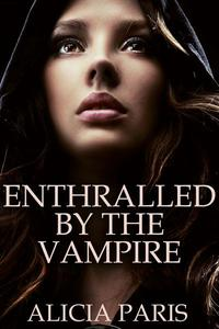 Enthralled by the Vampire (Vampire Mind Control Erotica)