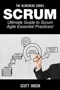Scrum – Ultimate Guide to Scrum Agile Essential Practices!