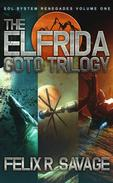 The Elfrida Goto Trilogy (Sol System Renegades Books 1 - 3)