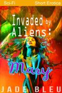 Invaded by Aliens: Mary