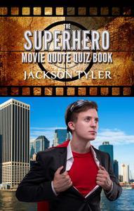 The Superhero Movie Quote Quiz Book