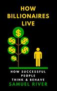How Billionaires Live: How Successful People Think and Behave
