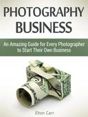 Photography business: An Amazing Guide for Every Photographer to Start Their Own Business
