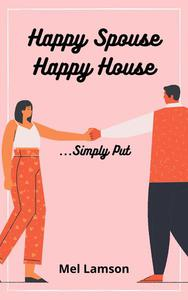 Happy Spouse Happy House...Simply Put
