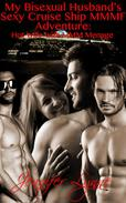 My Bisexual Husband's Sexy Cruise Ship MMMF Adventure:  Hot Wife With MMM Ménage