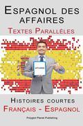 Espagnol des affaires - Texte parallèle - Histoires courtes (Espagnol - Français)