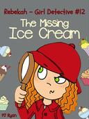Rebekah - Girl Detective #12: The Missing Ice Cream