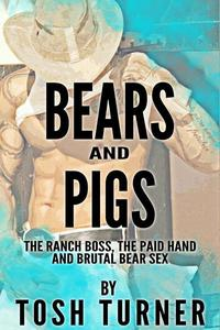 Bears and Pigs: The Ranch Boss, the Paid Hand and Brutal Bear Sex