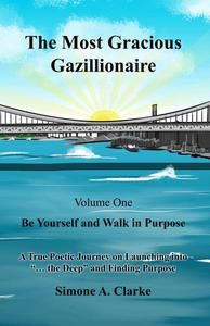 The Most Gracious Gazillionaire Volume 1: Be Yourself and Walk in Purpose