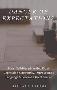 Danger of Expectations: Boost Self-Discipline, Ged Rid of Depression & Insecurity, Improve Body Language & Become a Great Leader