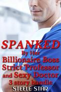 Spanked By Her Billionaire Boss, Strict Professor and Sexy Doctor (3 story bundle)