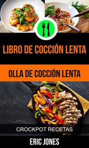 Libro de cocción lenta (Olla De Cocción Lenta: Crockpot Recetas)
