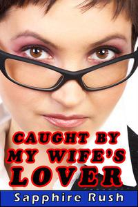 Caught By My Wife's Lover (voyeur cuckold humiliation)