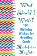 What Should I Write? 101 Birthday Wishes for Greeting Cards