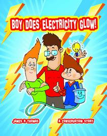 Boy Does Electricity Glow!: A Conservation Story