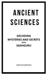 Ancient Sciences: Decoding Mysteries And Secrets with Sadhguru