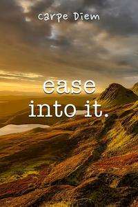 Ease Into It