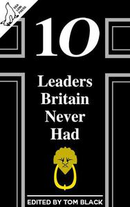 10 Leaders Britain Never Had