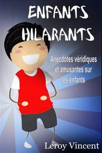 Enfants Hilarants: Anecdotes véridiques et amusantes sur les enfants