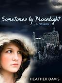 Sometimes by Moonlight: A Novella