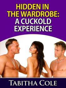 Hidden In The Wardrobe: A Cuckold Experience (Voyeuristic Cuckolding Orgy, Gangbang Humiliation Erotica)