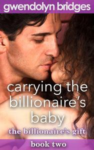 Carrying the Billionaire's Baby, Book 2: The Billionaire's Gift