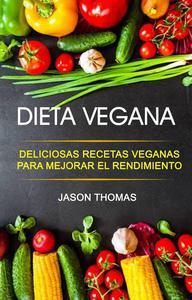 Dieta Vegana: Deliciosas recetas veganas para mejorar el rendimiento