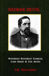 George Devol - Notorious Riverboat Gambler, Card Sharp & Con Artist