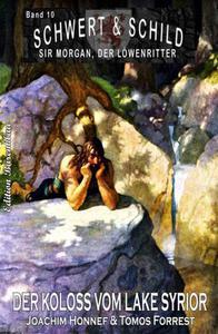 Schwert und Schild – Sir Morgan, der Löwenritter  Band10: Der Koloss vom Lake Syrior
