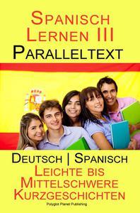 Spanisch Lernen III - Paralleltext (Deutsch - Spanisch) Leichte bis Mittelschwere Kurzgeschichten