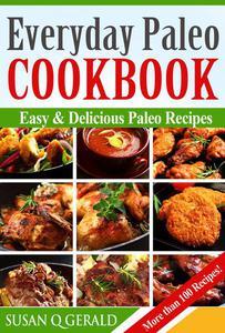 Everyday Paleo Cookbook: Easy & Delicious Paleo Recipes!  More than 100 Recipes!